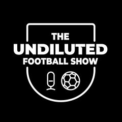 The Undiluted Football Show