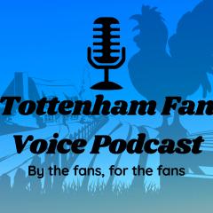 Tottenham Fan Voice Podcast