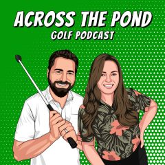 Across The Pond Golf Podcast